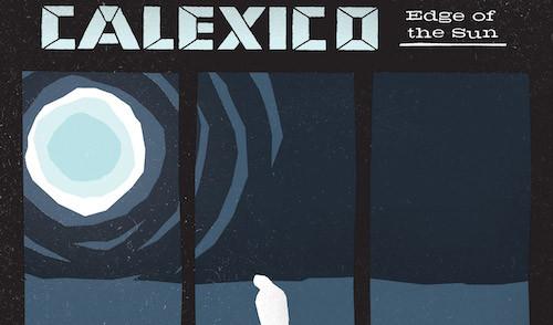 calexico-new-album-edge-of-the-sun.jpg