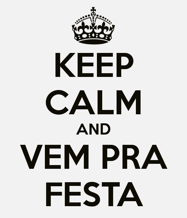 keep-calm-and-vem-pra-festa-15.png